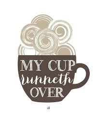 my cup runeth over