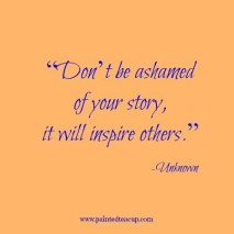 Don't-be-ashamed-of-your-story-it-will-inspire-others